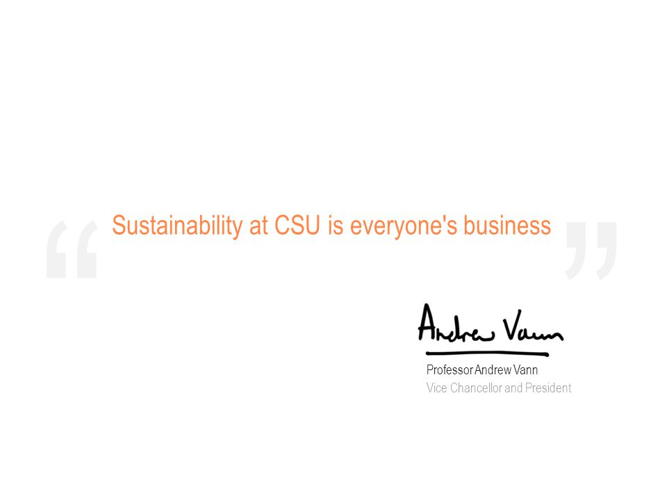Sustainability at CSU is everyone s business Professor Andrew Vann Vice Chancellor and President