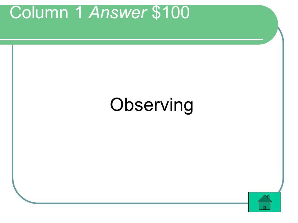 Column 1 Answer $100 Observing
