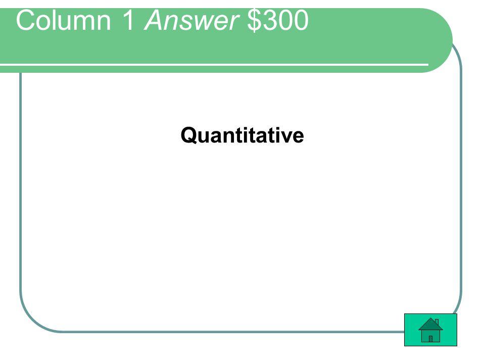Column 1 Answer $300 Quantitative