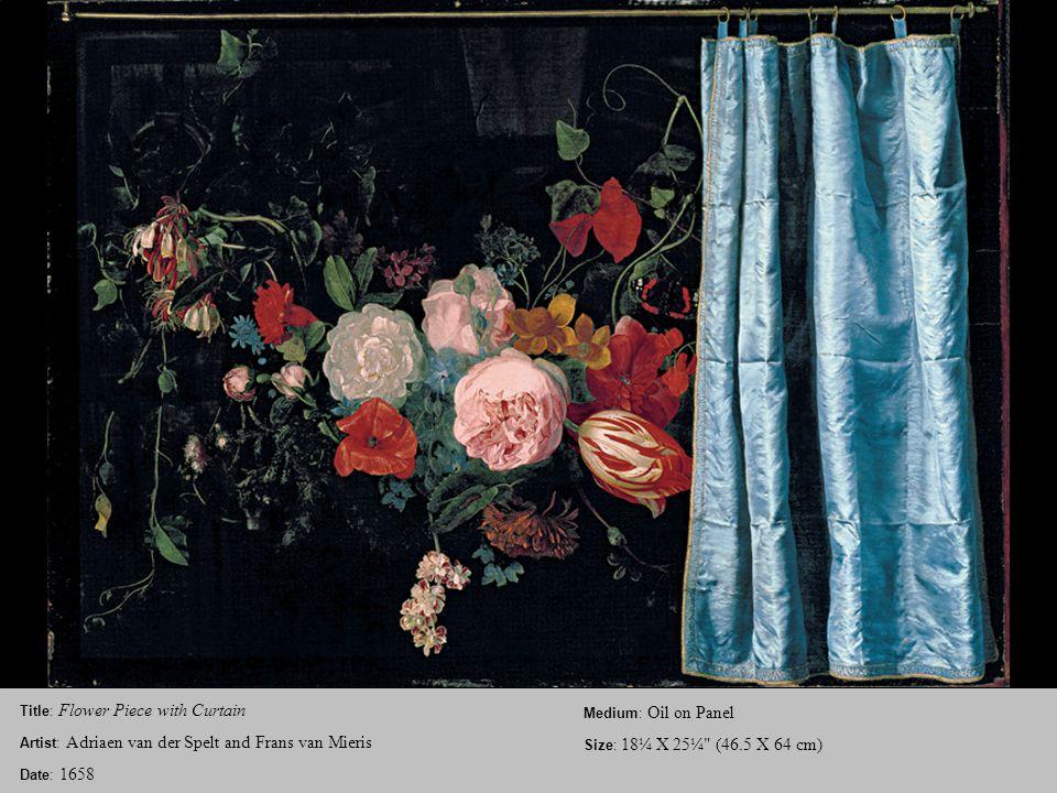 Title: Flower Piece with Curtain Artist: Adriaen van der Spelt and Frans van Mieris Date: 1658 Medium: Oil on Panel Size: 18¼ X 25¼