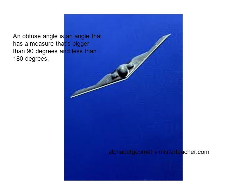 An obtuse angle is an angle that has a measure that's bigger than 90 degrees and less than 180 degrees. alphabetgeometry.misterteacher.com