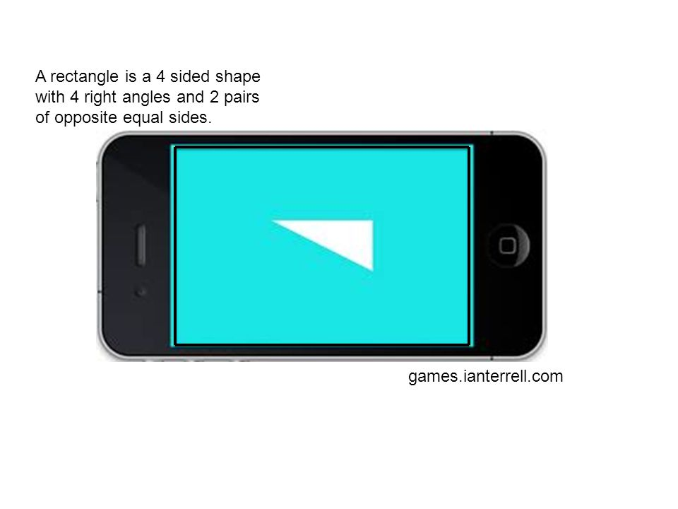 A rectangle is a 4 sided shape with 4 right angles and 2 pairs of opposite equal sides. games.ianterrell.com