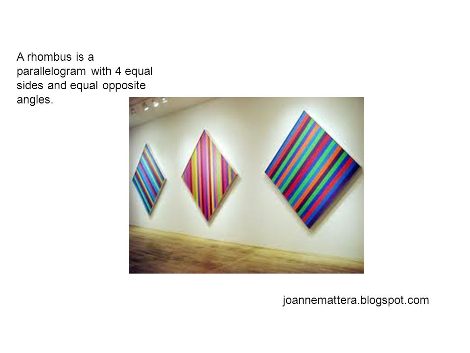 joannemattera.blogspot.com A rhombus is a parallelogram with 4 equal sides and equal opposite angles.