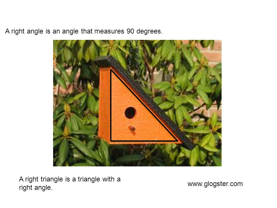 A right angle is an angle that measures 90 degrees. www.glogster.com A right triangle is a triangle with a right angle.