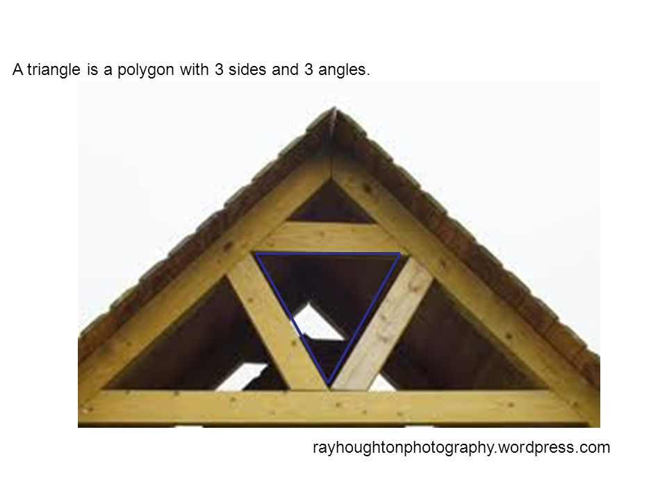 rayhoughtonphotography.wordpress.com A triangle is a polygon with 3 sides and 3 angles.