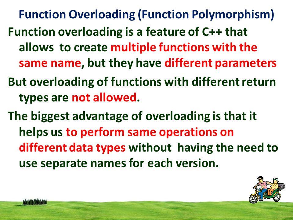 3 Function Overloading (Function Polymorphism) When an overloaded function is called, the C++ compiler selects the proper function by examining the number, types and order of the arguments in the call.