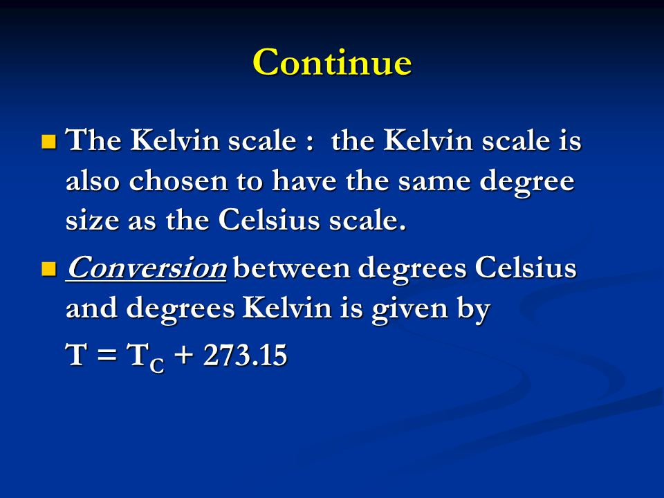 Continue The Kelvin scale : the Kelvin scale is also chosen to have the same degree size as the Celsius scale. The Kelvin scale : the Kelvin scale is