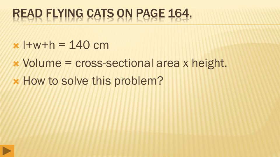  l+w+h = 140 cm  Volume = cross-sectional area x height.  How to solve this problem