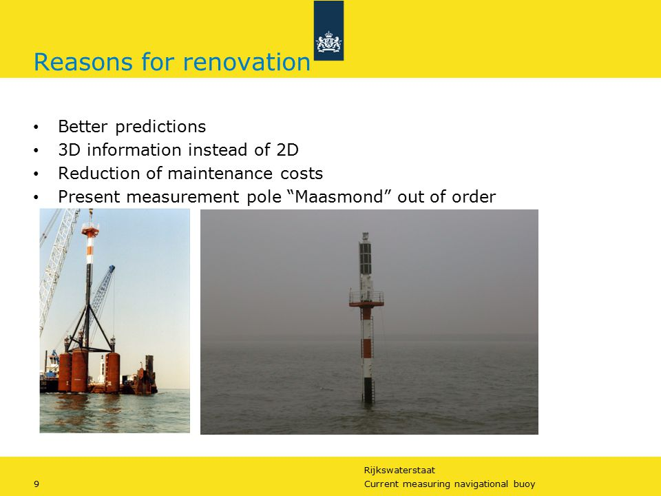 Rijkswaterstaat 9Current measuring navigational buoy Reasons for renovation Better predictions 3D information instead of 2D Reduction of maintenance c