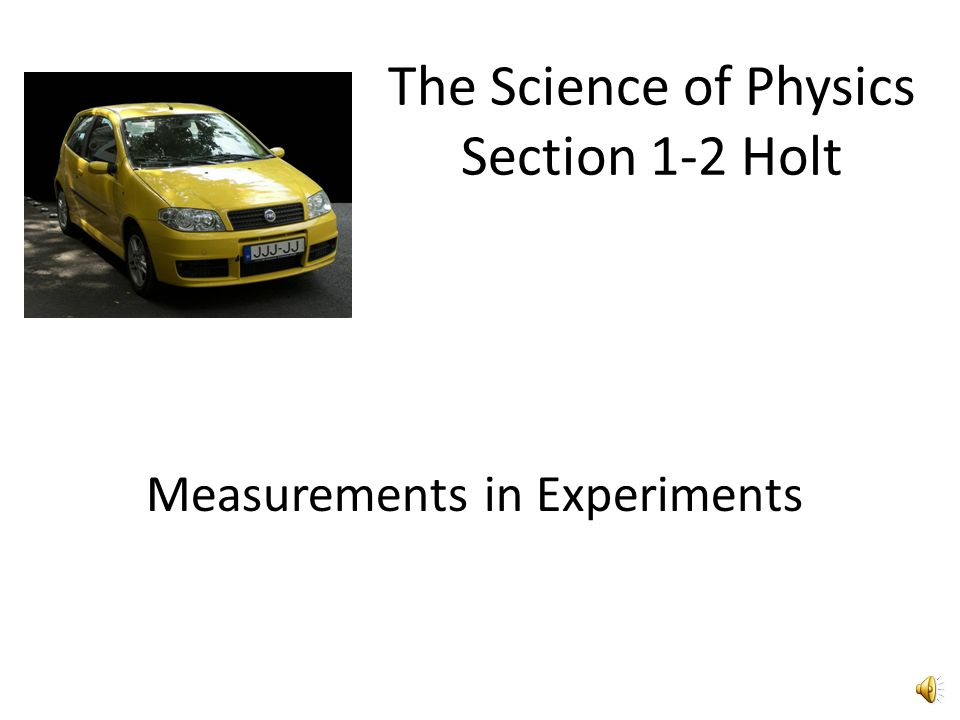 The Science of Physics Section 1-2 Holt Measurements in Experiments