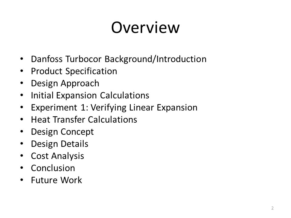 Overview Danfoss Turbocor Background/Introduction Product Specification Design Approach Initial Expansion Calculations Experiment 1: Verifying Linear
