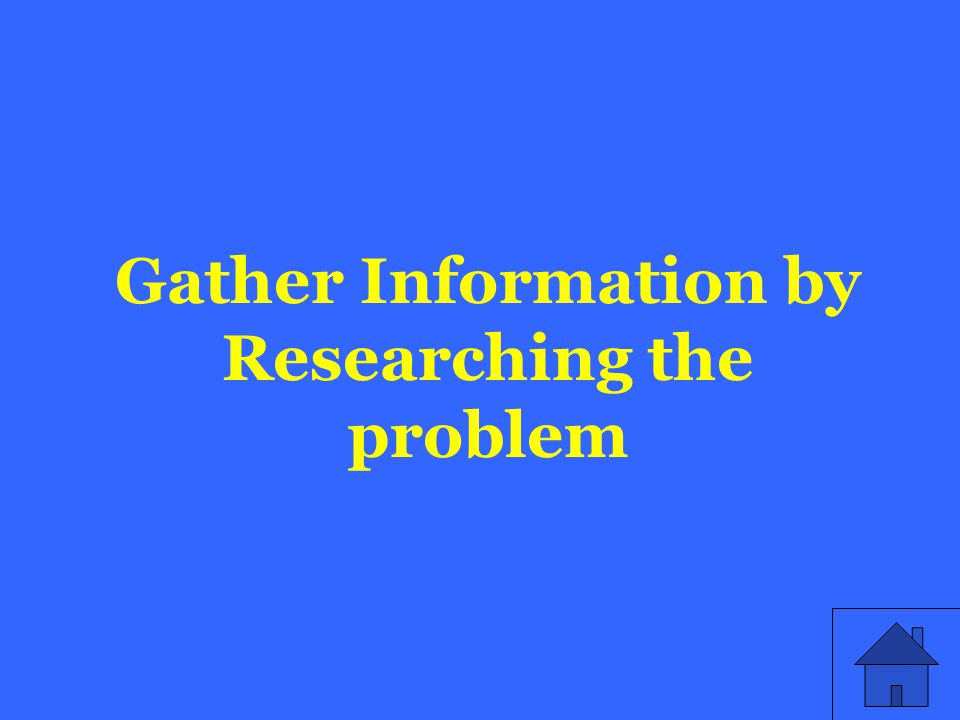 Gather Information by Researching the problem