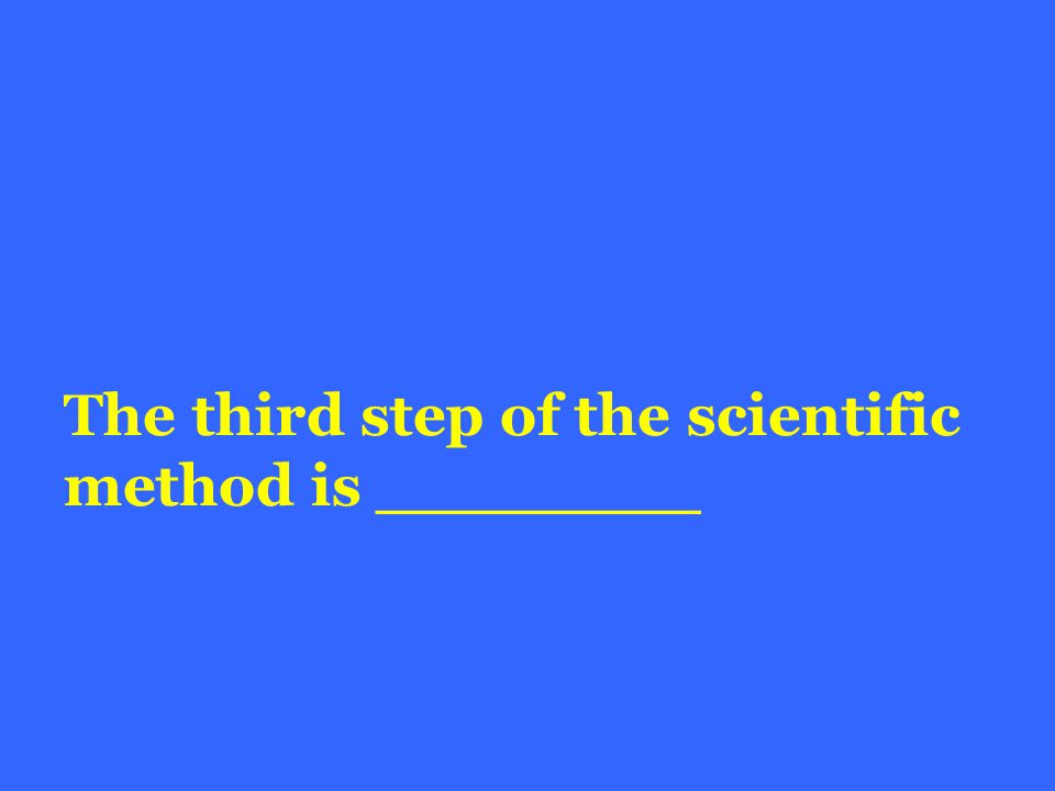 The third step of the scientific method is ________
