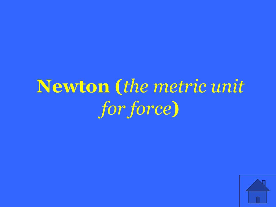 Newton (the metric unit for force)