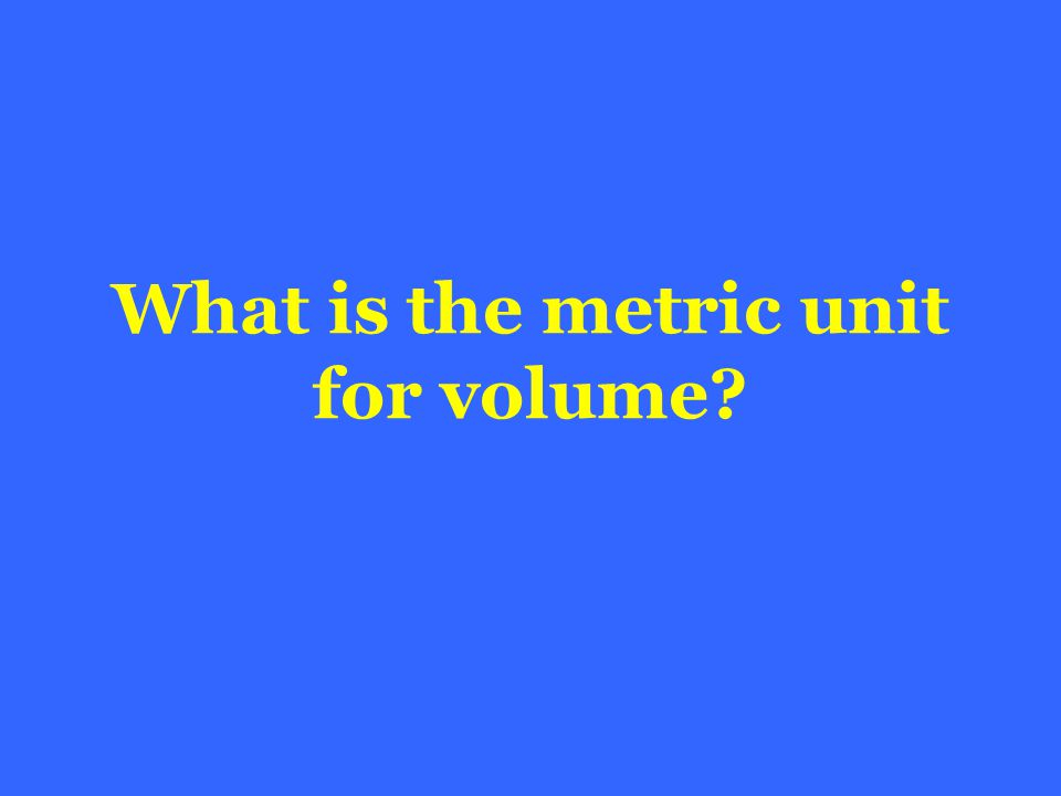 What is the metric unit for volume