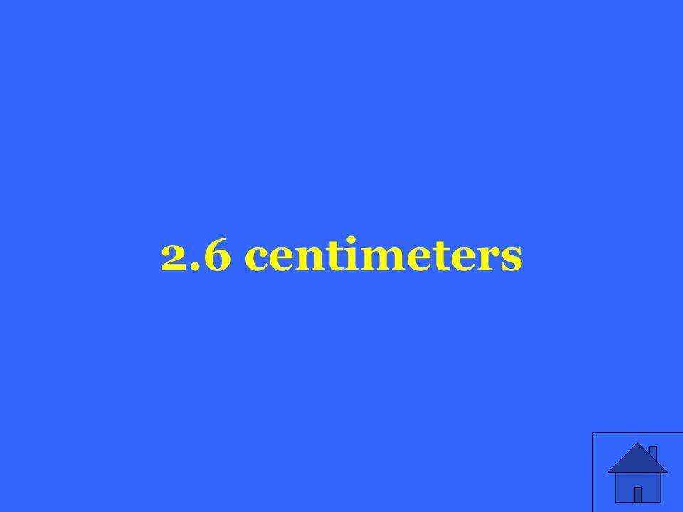 2.6 centimeters
