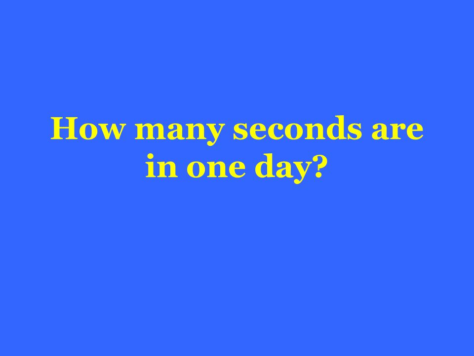 How many seconds are in one day