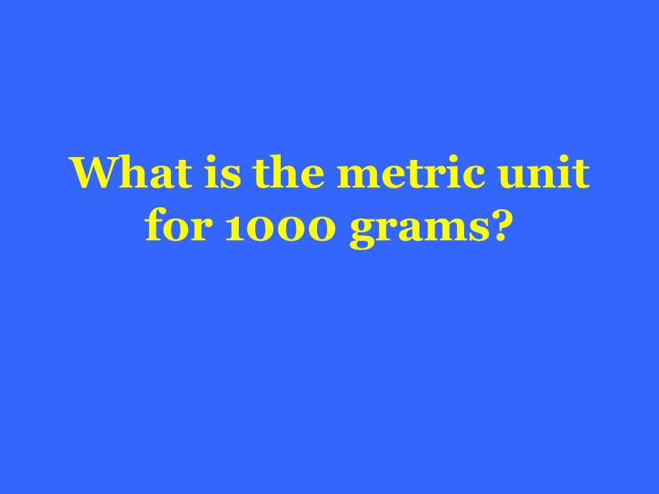 What is the metric unit for 1000 grams?