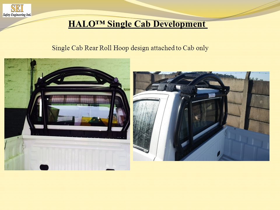 Single Cab Rear Roll Hoop design attached to Cab only HALO™ Single Cab Development