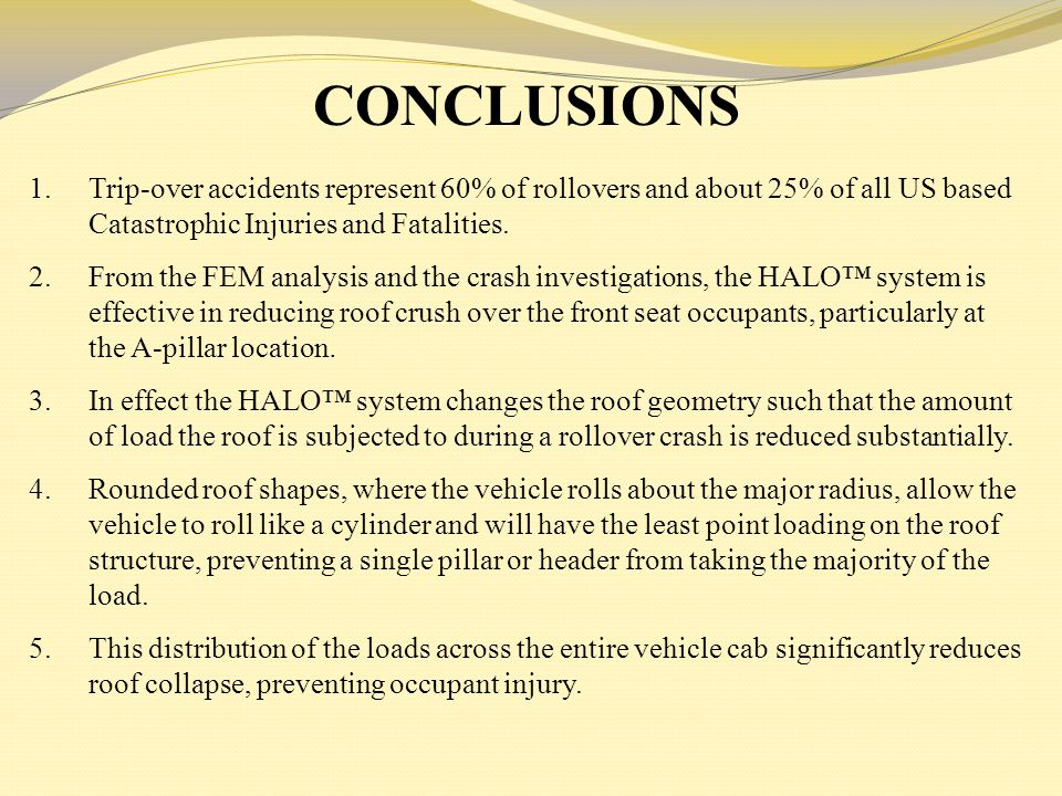 1.Trip-over accidents represent 60% of rollovers and about 25% of all US based Catastrophic Injuries and Fatalities. 2.From the FEM analysis and the c