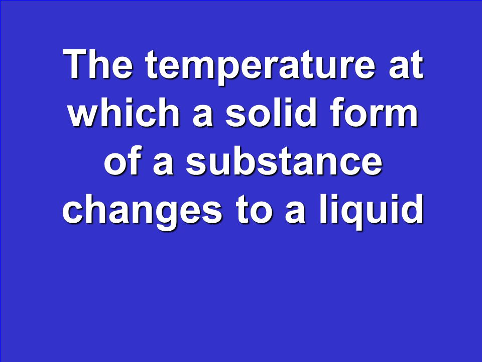The temperature at which a solid form of a substance changes to a liquid