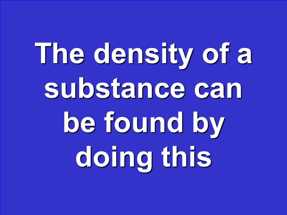 The density of a substance can be found by doing this