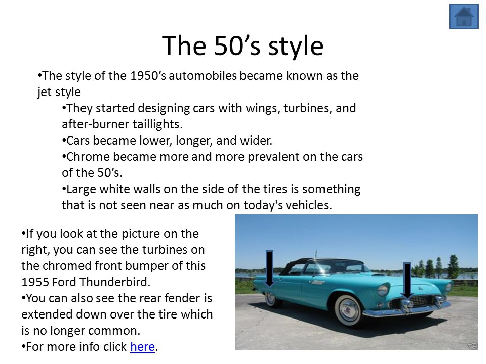 The 50's style The style of the 1950's automobiles became known as the jet style They started designing cars with wings, turbines, and after-burner taillights.