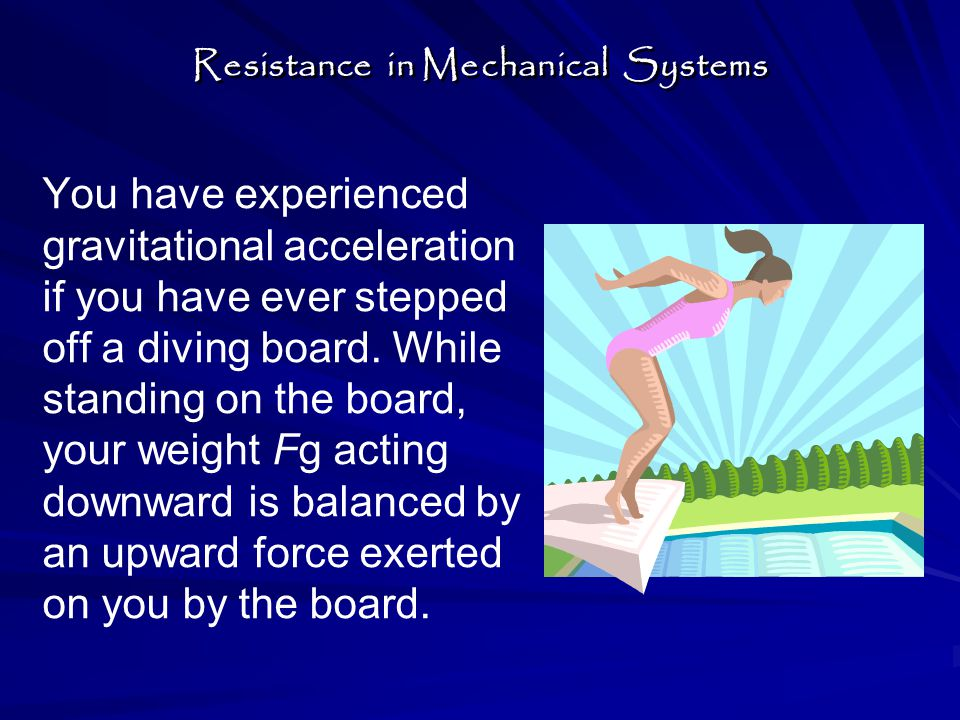 You have experienced gravitational acceleration if you have ever stepped off a diving board.