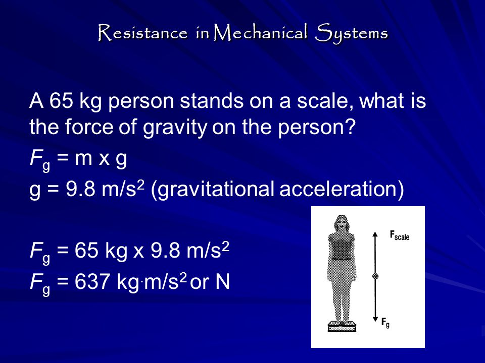 A 65 kg person stands on a scale, what is the force of gravity on the person.