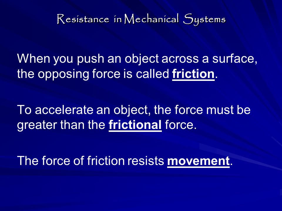 When you push an object across a surface, the opposing force is called friction.
