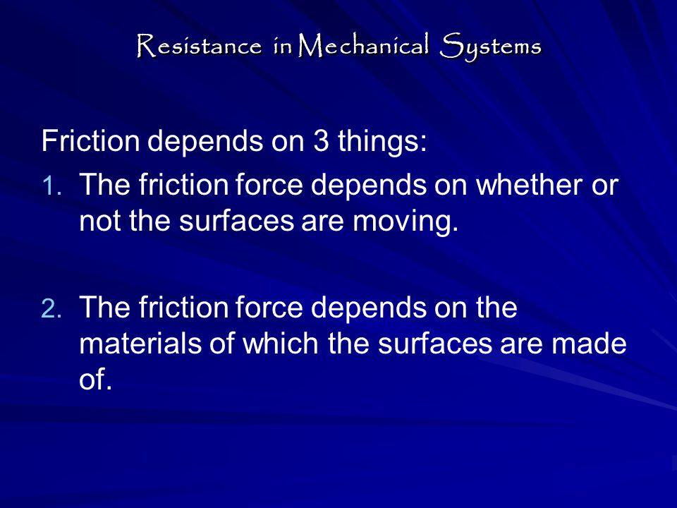Friction depends on 3 things: 1. 1.