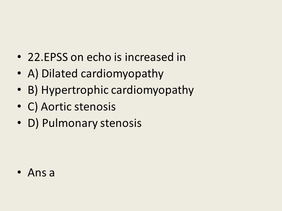 22.EPSS on echo is increased in A) Dilated cardiomyopathy B) Hypertrophic cardiomyopathy C) Aortic stenosis D) Pulmonary stenosis Ans a