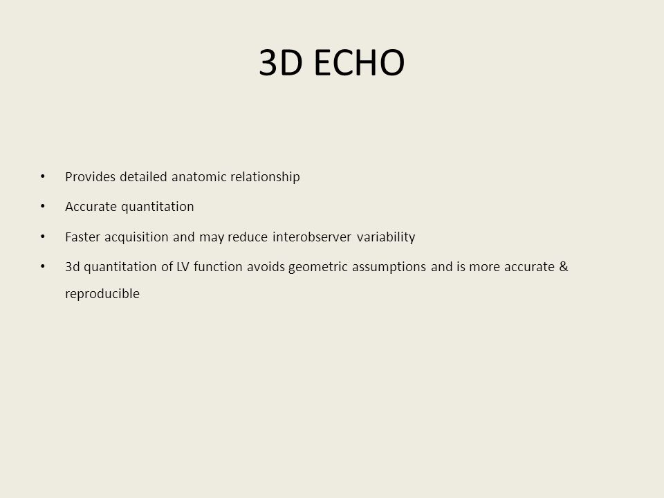 3D ECHO Provides detailed anatomic relationship Accurate quantitation Faster acquisition and may reduce interobserver variability 3d quantitation of L