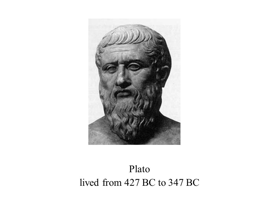 lived from 427 BC to 347 BC Plato