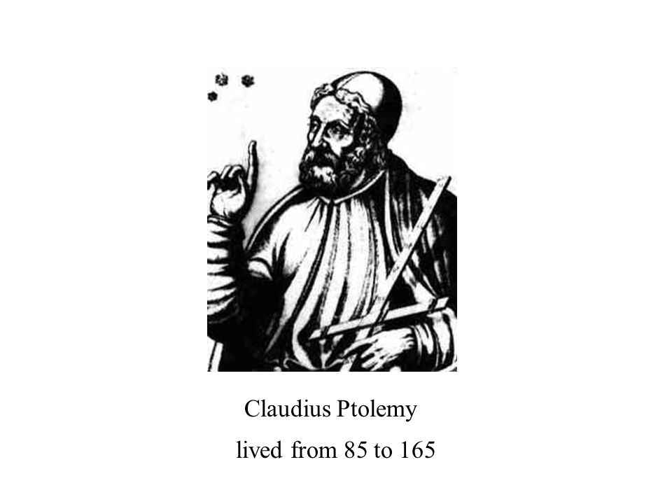 lived from 85 to 165 Claudius Ptolemy