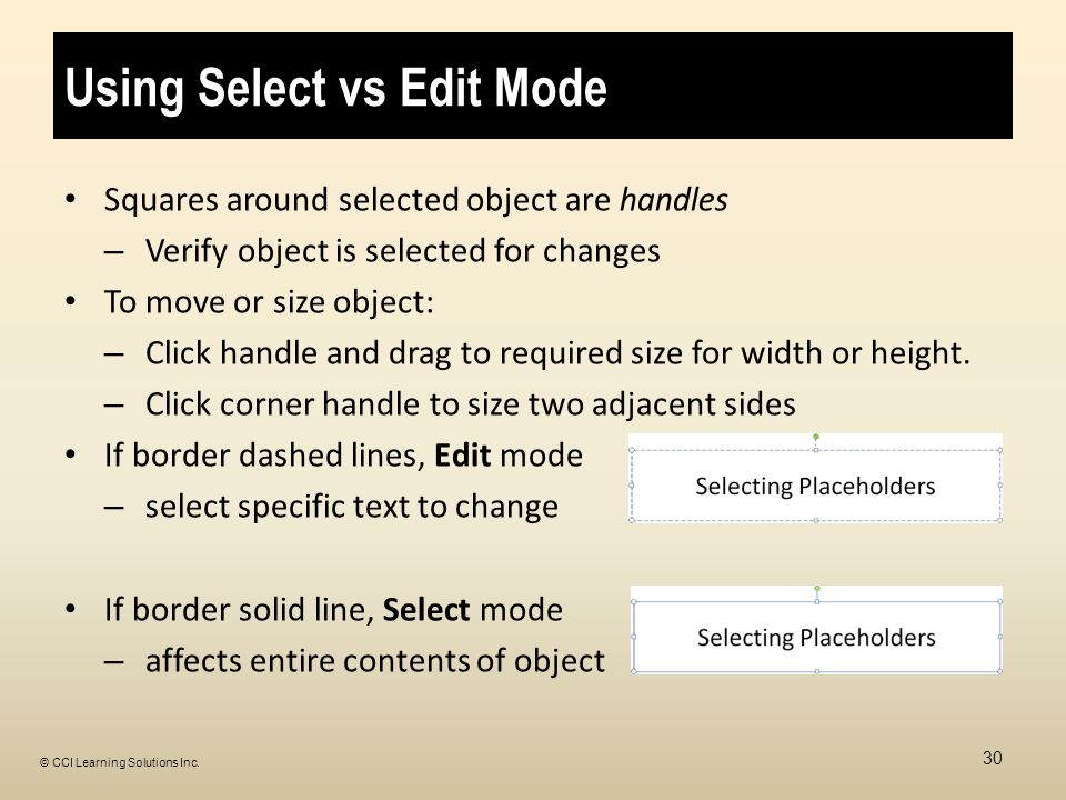 Using Select vs Edit Mode Squares around selected object are handles – Verify object is selected for changes To move or size object: – Click handle and drag to required size for width or height.