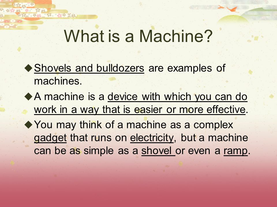 What is a Machine.  Shovels and bulldozers are examples of machines.
