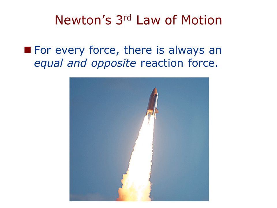 Newton's 2 nd Law of Motion Force = mass × acceleration.