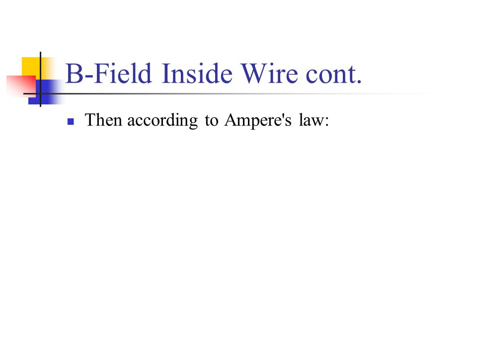 B-Field Inside Wire cont. Then according to Ampere's law: