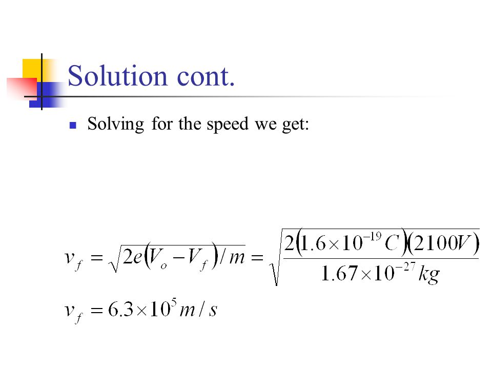 Solution cont. Solving for the speed we get:
