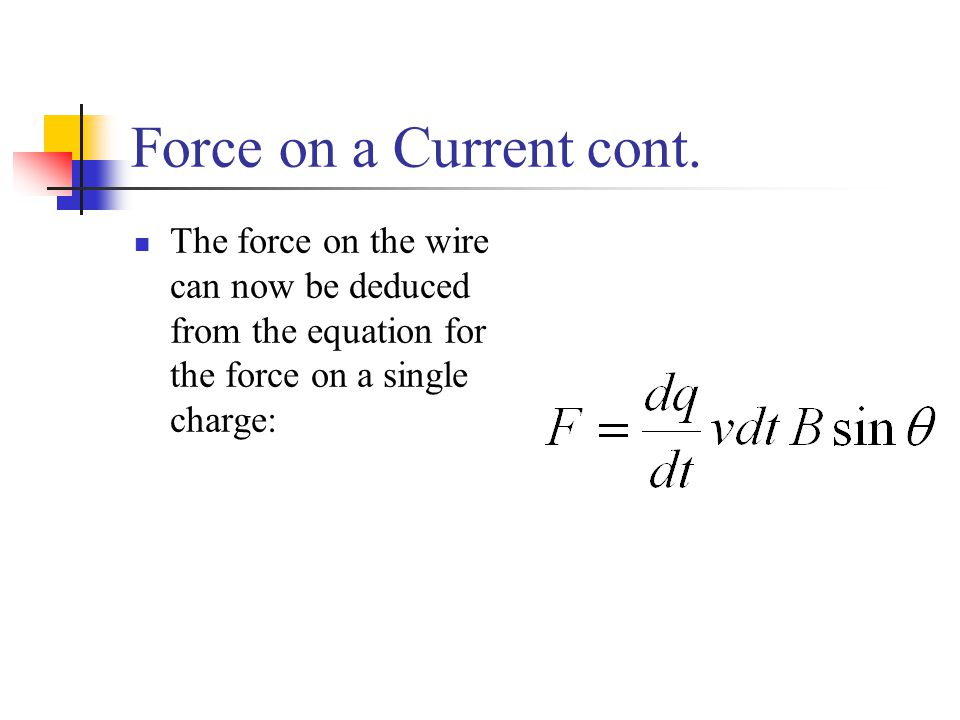 Force on a Current cont. The force on the wire can now be deduced from the equation for the force on a single charge:
