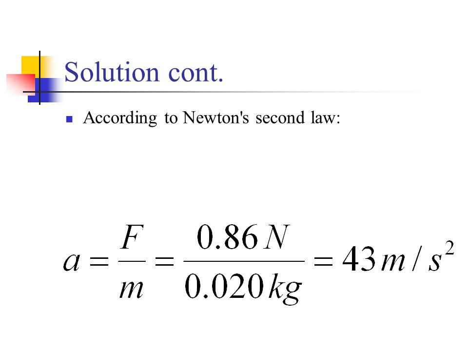 Solution cont. According to Newton's second law:
