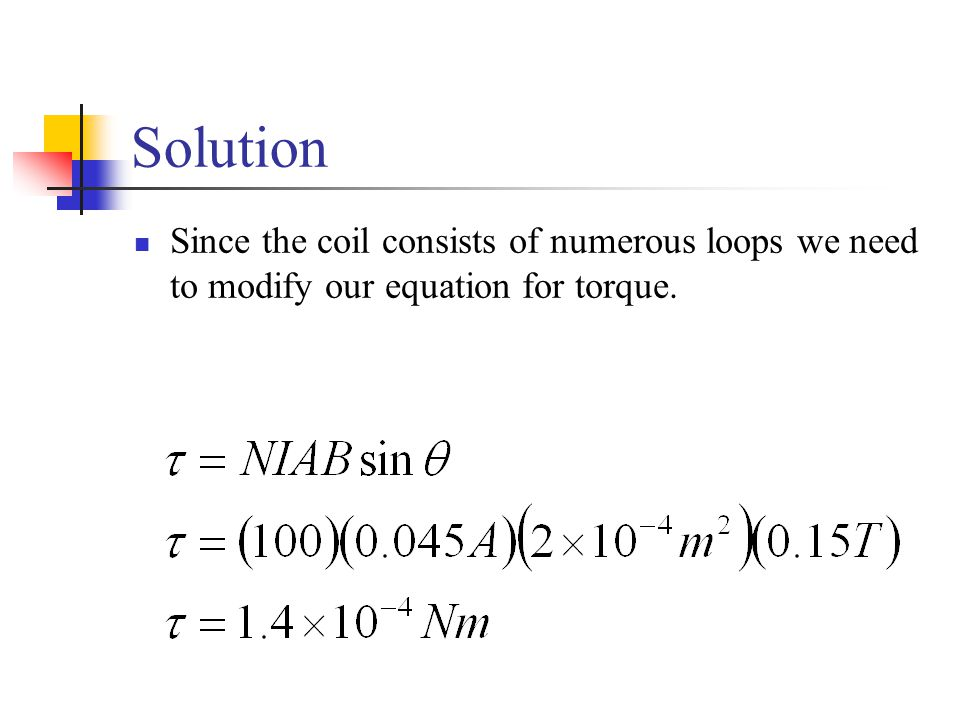 Solution Since the coil consists of numerous loops we need to modify our equation for torque.