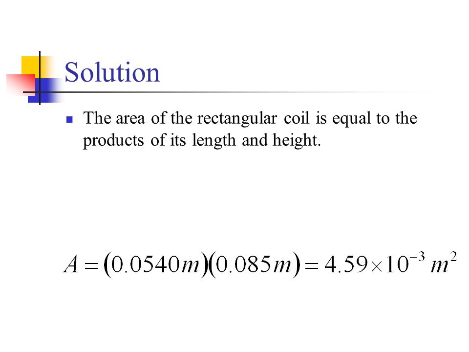Solution The area of the rectangular coil is equal to the products of its length and height.