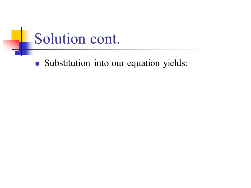 Solution cont. Substitution into our equation yields: