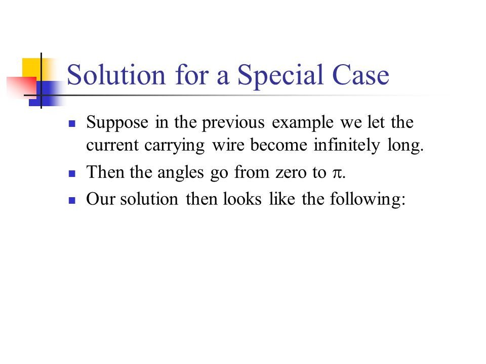 Solution for a Special Case Suppose in the previous example we let the current carrying wire become infinitely long. Then the angles go from zero to 