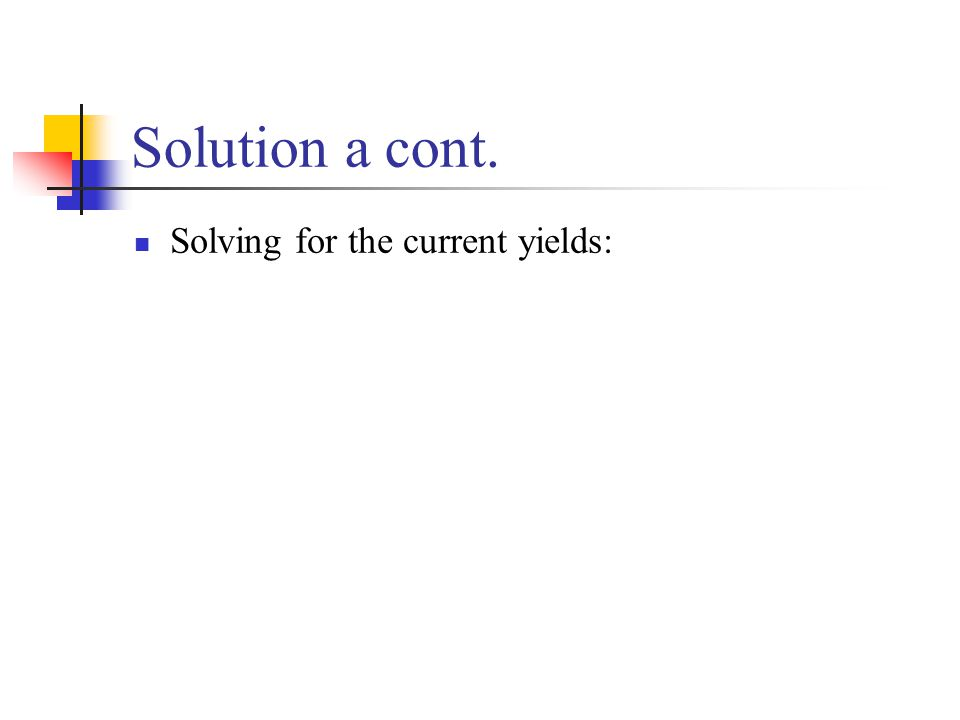 Solution a cont. Solving for the current yields: