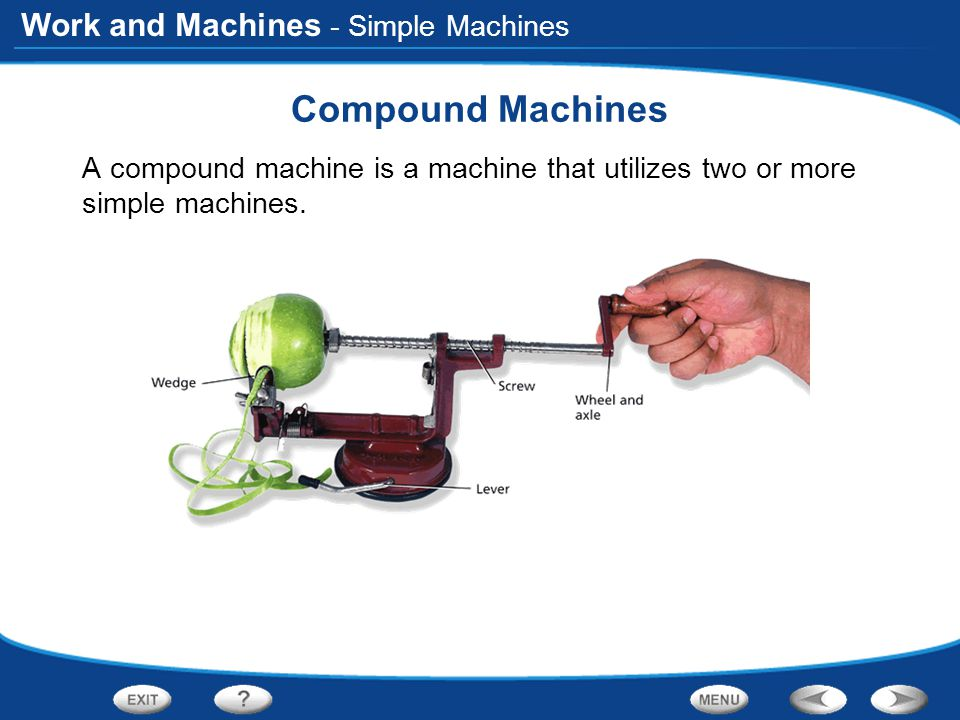 Work and Machines - Simple Machines Compound Machines A compound machine is a machine that utilizes two or more simple machines.