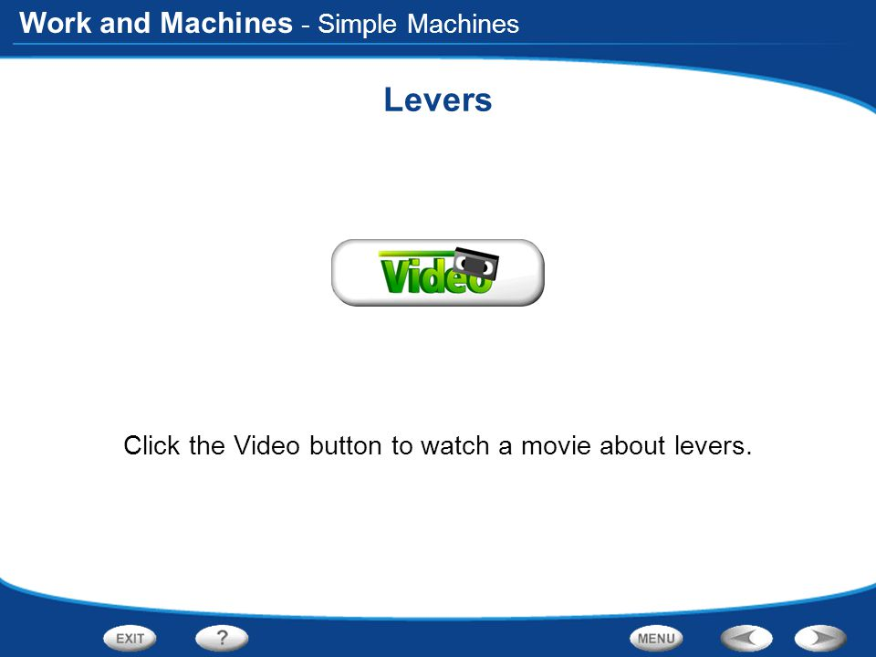 Work and Machines Levers Click the Video button to watch a movie about levers. - Simple Machines