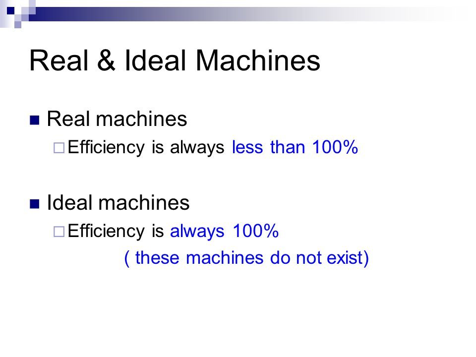 Real & Ideal Machines Real machines  Efficiency is always less than 100% Ideal machines  Efficiency is always 100% ( these machines do not exist)